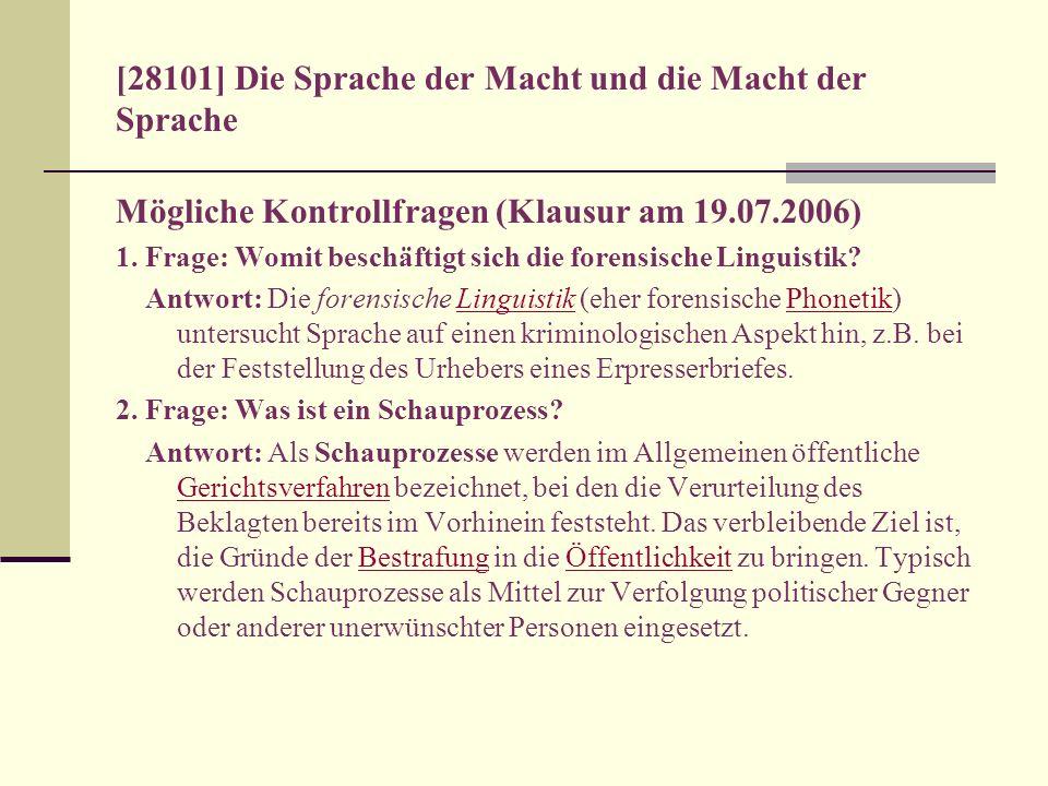 [28101] Die Sprache der Macht und die Macht der Sprache Mögliche Kontrollfragen (Klausur am 19.07.2006) 1. Frage: Womit beschäftigt sich die forensisc
