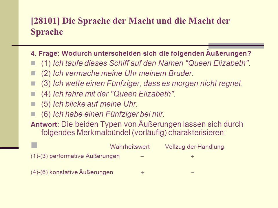 [28101] Die Sprache der Macht und die Macht der Sprache 4. Frage: Wodurch unterscheiden sich die folgenden Äußerungen? (1) Ich taufe dieses Schiff auf