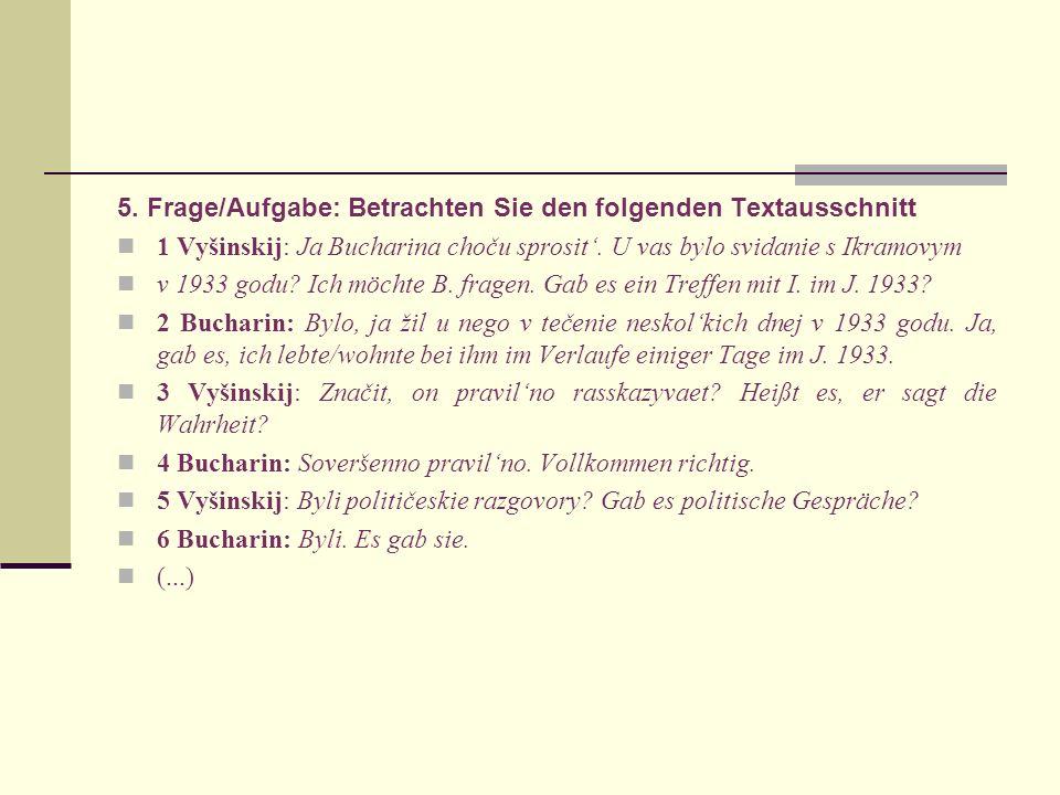 5. Frage/Aufgabe: Betrachten Sie den folgenden Textausschnitt 1 Vyšinskij: Ja Bucharina choču sprosit. U vas bylo svidanie s Ikramovym v 1933 godu? Ic
