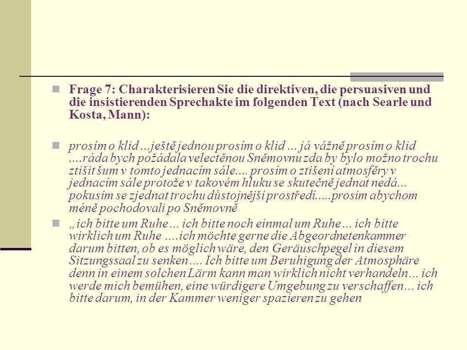 Frage 7: Charakterisieren Sie die direktiven, die persuasiven und die insistierenden Sprechakte im folgenden Text (nach Searle und Kosta, Mann): prosí