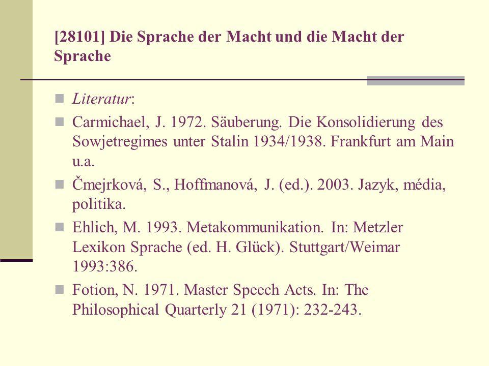 [28101] Die Sprache der Macht und die Macht der Sprache Literatur: Carmichael, J. 1972. Säuberung. Die Konsolidierung des Sowjetregimes unter Stalin 1