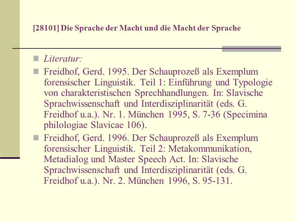 [28101] Die Sprache der Macht und die Macht der Sprache Literatur: Freidhof, Gerd. 1995. Der Schauprozeß als Exemplum forensischer Linguistik. Teil 1: