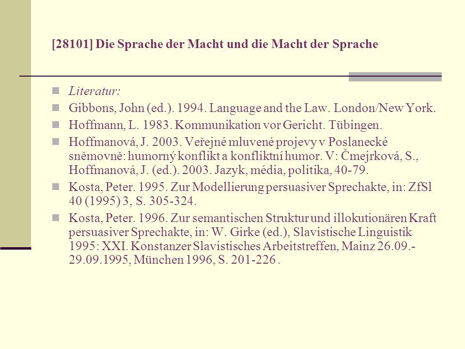 [28101] Die Sprache der Macht und die Macht der Sprache Literatur: Gibbons, John (ed.). 1994. Language and the Law. London/New York. Hoffmann, L. 1983