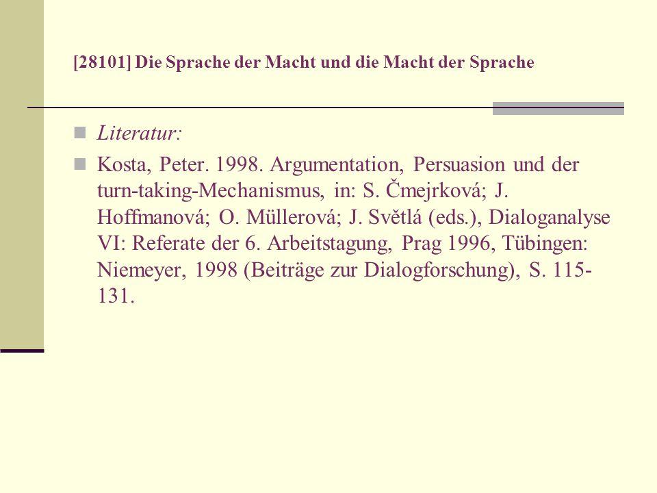 [28101] Die Sprache der Macht und die Macht der Sprache Literatur: Kosta, Peter. 1998. Argumentation, Persuasion und der turn-taking-Mechanismus, in: