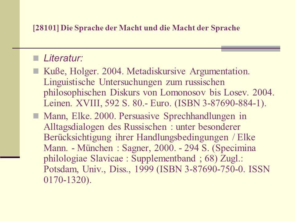 [28101] Die Sprache der Macht und die Macht der Sprache Literatur: Kuße, Holger. 2004. Metadiskursive Argumentation. Linguistische Untersuchungen zum