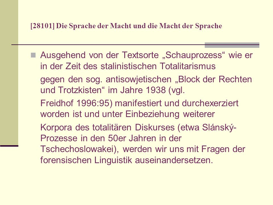 [28101] Die Sprache der Macht und die Macht der Sprache Die Verwendung metakommunikativer Äußerungen in dem Bericht zum Prozess von 1938 ist von großer Produktivität.