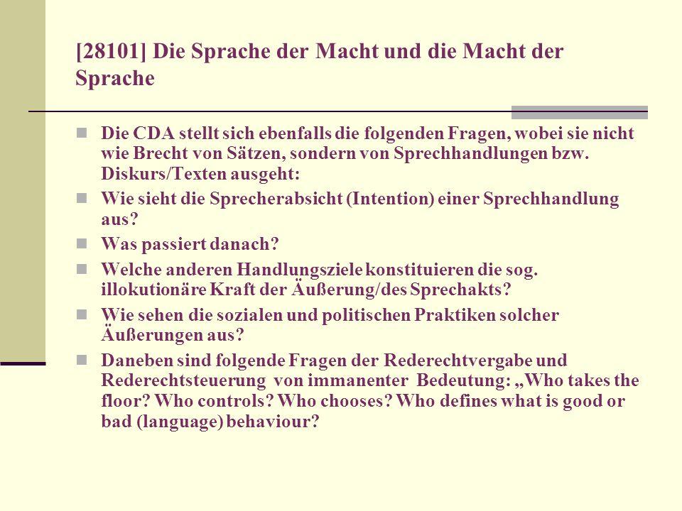 [28101] Die Sprache der Macht und die Macht der Sprache Die CDA stellt sich ebenfalls die folgenden Fragen, wobei sie nicht wie Brecht von Sätzen, son