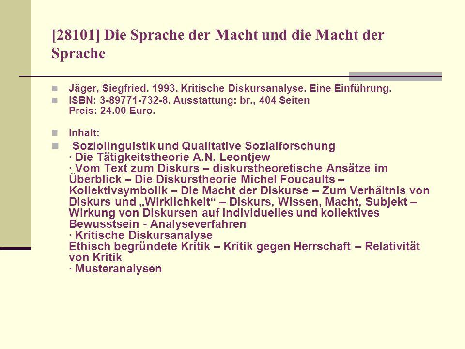 [28101] Die Sprache der Macht und die Macht der Sprache Jäger, Siegfried. 1993. Kritische Diskursanalyse. Eine Einführung. ISBN: 3-89771-732-8. Aussta