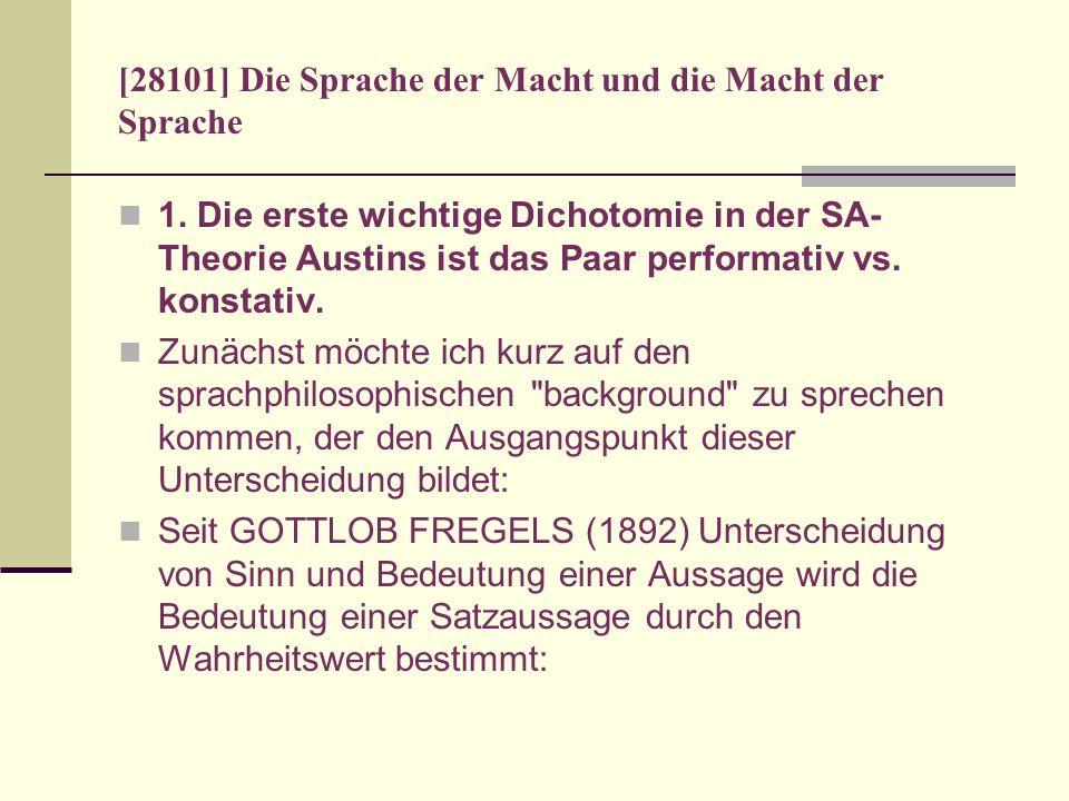 [28101] Die Sprache der Macht und die Macht der Sprache 1. Die erste wichtige Dichotomie in der SA- Theorie Austins ist das Paar performativ vs. konst