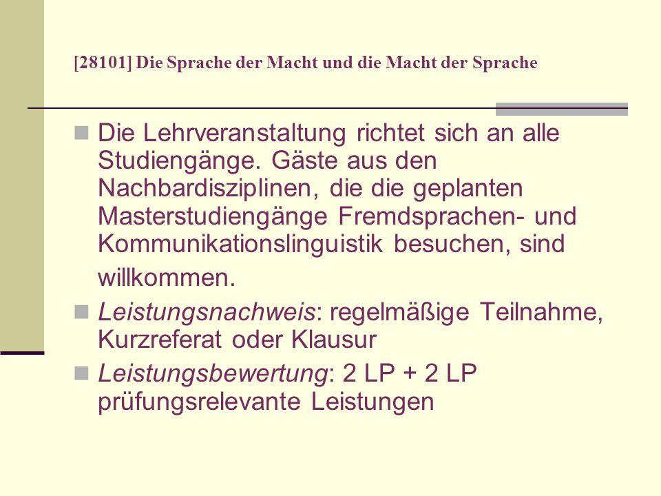 [28101] Die Sprache der Macht und die Macht der Sprache Die Lehrveranstaltung richtet sich an alle Studiengänge. Gäste aus den Nachbardisziplinen, die