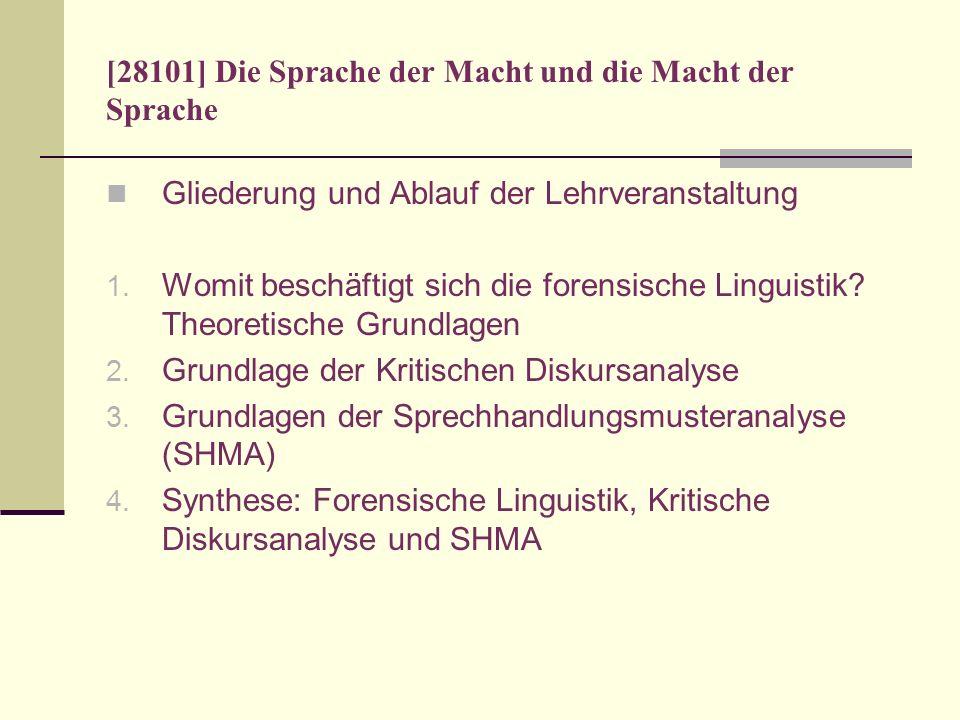 [28101] Die Sprache der Macht und die Macht der Sprache Gliederung und Ablauf der Lehrveranstaltung 1. Womit beschäftigt sich die forensische Linguist