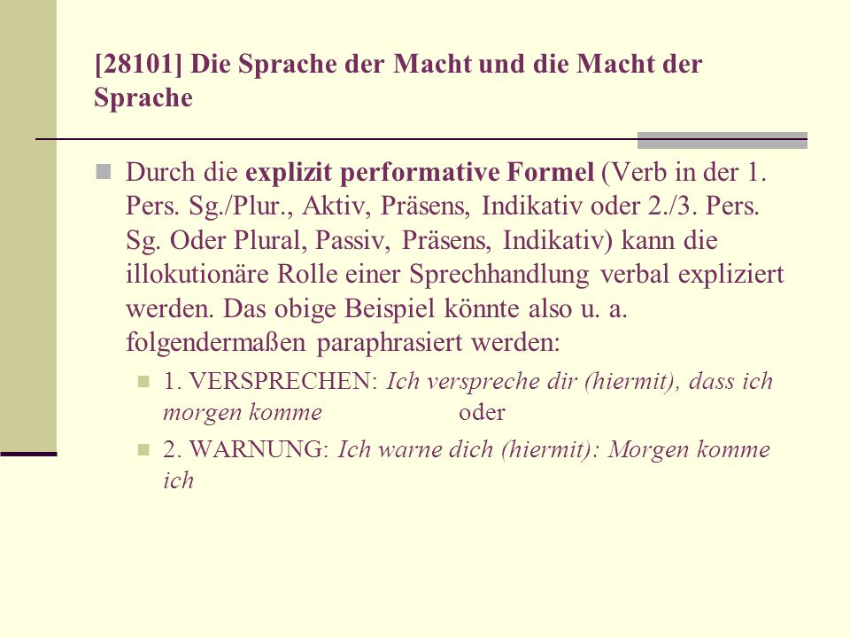 [28101] Die Sprache der Macht und die Macht der Sprache Durch die explizit performative Formel (Verb in der 1. Pers. Sg./Plur., Aktiv, Präsens, Indika