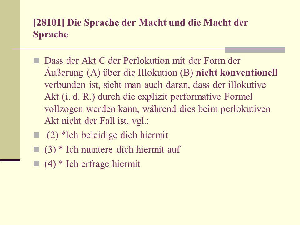 [28101] Die Sprache der Macht und die Macht der Sprache Dass der Akt C der Perlokution mit der Form der Äußerung (A) über die Illokution (B) nicht kon