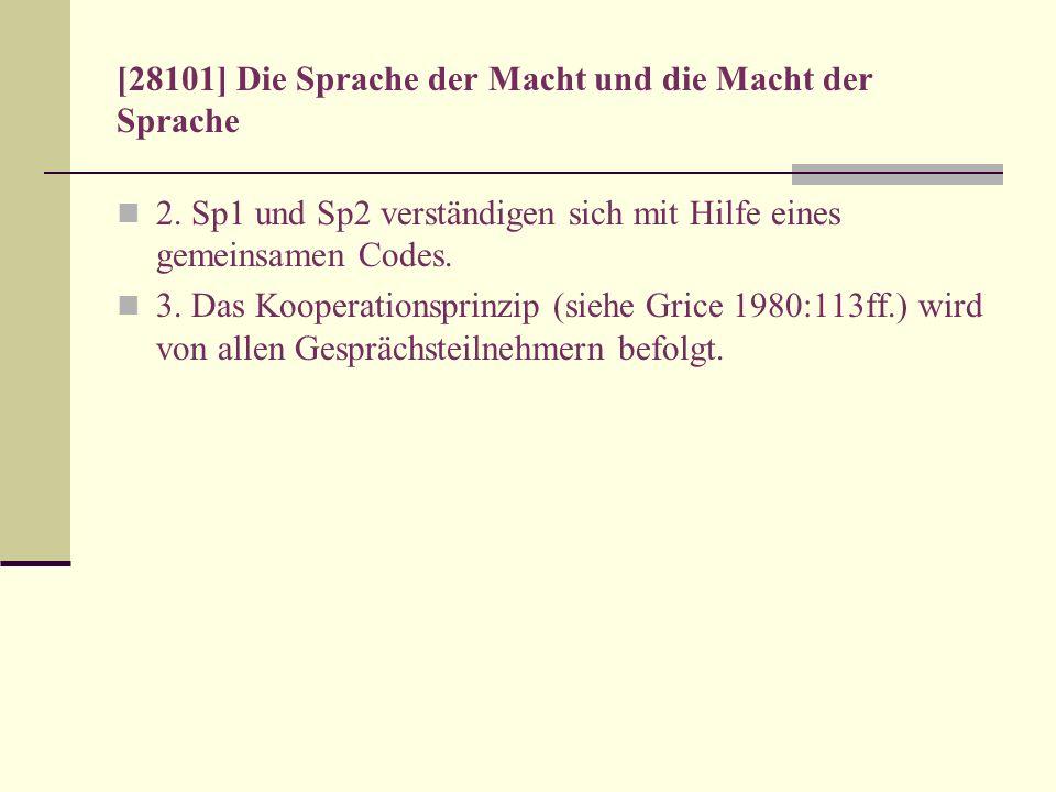 [28101] Die Sprache der Macht und die Macht der Sprache 2. Sp1 und Sp2 verständigen sich mit Hilfe eines gemeinsamen Codes. 3. Das Kooperationsprinzip