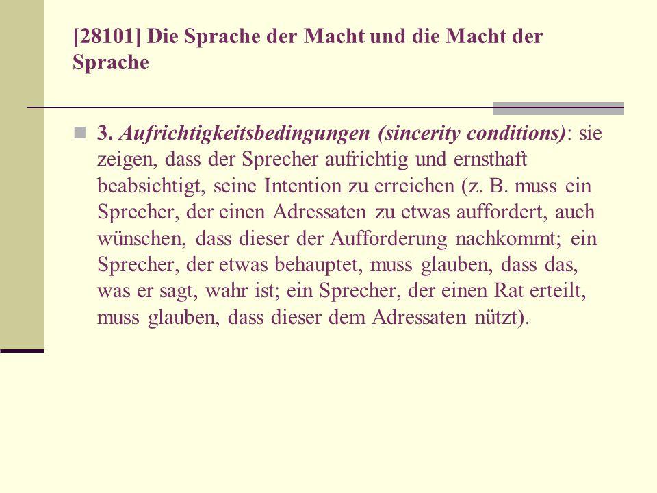 [28101] Die Sprache der Macht und die Macht der Sprache 3. Aufrichtigkeitsbedingungen (sincerity conditions): sie zeigen, dass der Sprecher aufrichtig