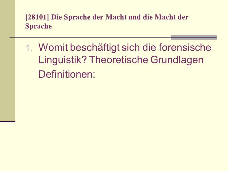 [28101] Die Sprache der Macht und die Macht der Sprache 1. Womit beschäftigt sich die forensische Linguistik? Theoretische Grundlagen Definitionen:
