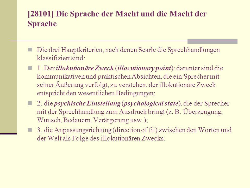 [28101] Die Sprache der Macht und die Macht der Sprache Die drei Hauptkriterien, nach denen Searle die Sprechhandlungen klassifiziert sind: 1. Der ill