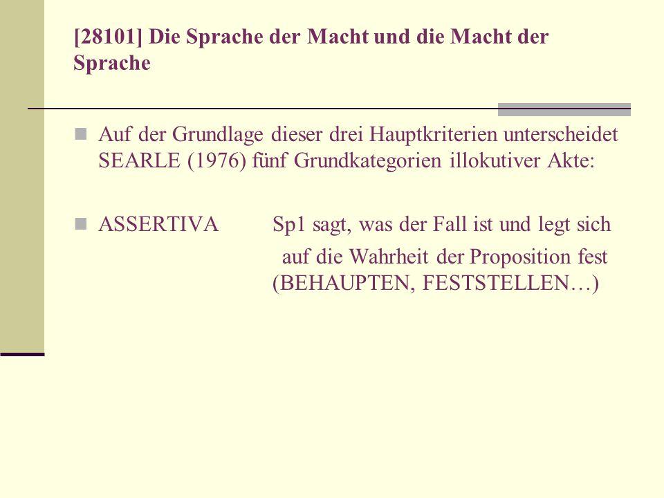 [28101] Die Sprache der Macht und die Macht der Sprache Auf der Grundlage dieser drei Hauptkriterien unterscheidet SEARLE (1976) fünf Grundkategorien