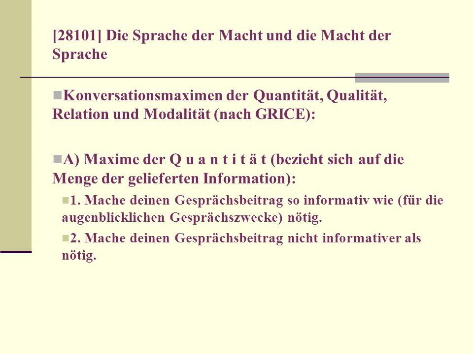 [28101] Die Sprache der Macht und die Macht der Sprache Konversationsmaximen der Quantität, Qualität, Relation und Modalität (nach GRICE): A) Maxime d