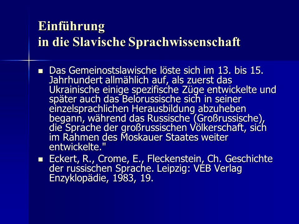 Einführung in die Slavische Sprachwissenschaft Das Gemeinostslawische löste sich im 13.