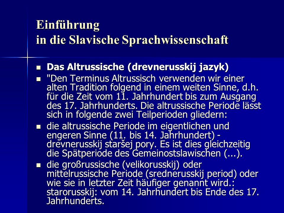 Einführung in die Slavische Sprachwissenschaft Das Altrussische (drevnerusskij jazyk) Das Altrussische (drevnerusskij jazyk) Den Terminus Altrussisch verwenden wir einer alten Tradition folgend in einem weiten Sinne, d.h.
