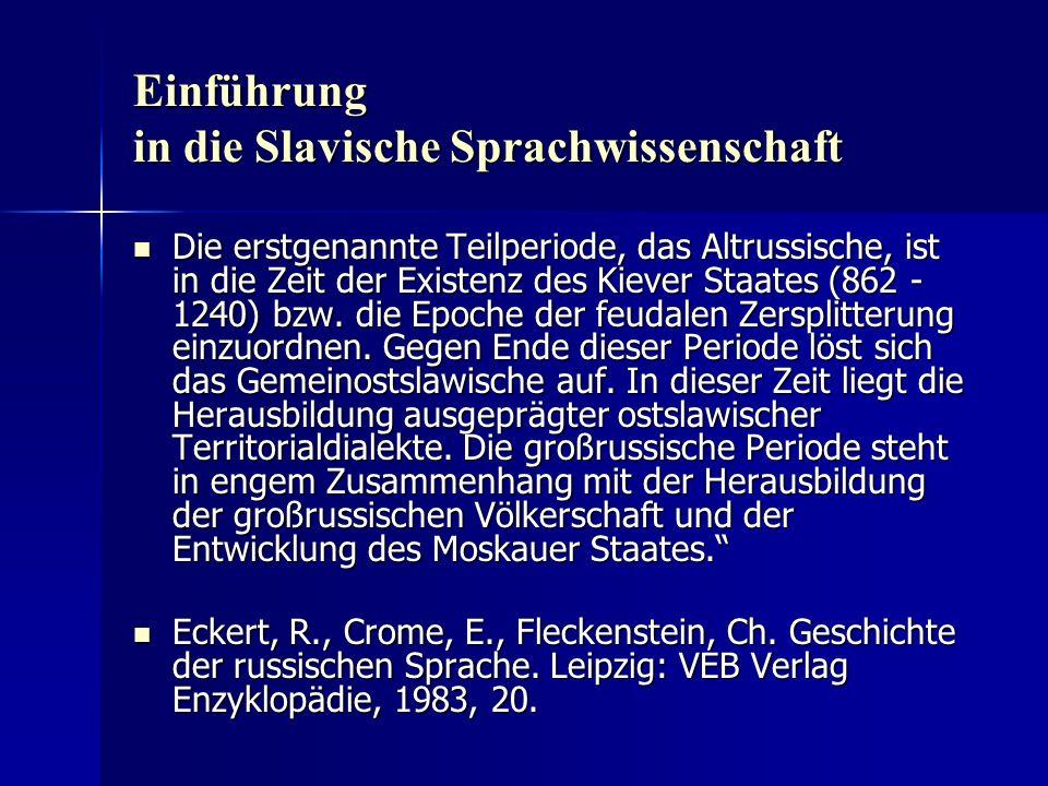 Einführung in die Slavische Sprachwissenschaft Die erstgenannte Teilperiode, das Altrussische, ist in die Zeit der Existenz des Kiever Staates (862 - 1240) bzw.