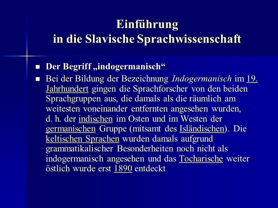 Einführung in die Slavische Sprachwissenschaft Der Begriff indogermanisch Der Begriff indogermanisch Bei der Bildung der Bezeichnung Indogermanisch im 19.
