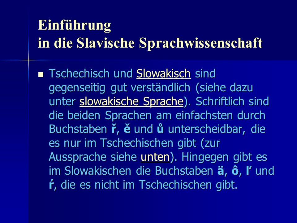 Einführung in die Slavische Sprachwissenschaft Tschechisch und Slowakisch sind gegenseitig gut verständlich (siehe dazu unter slowakische Sprache).