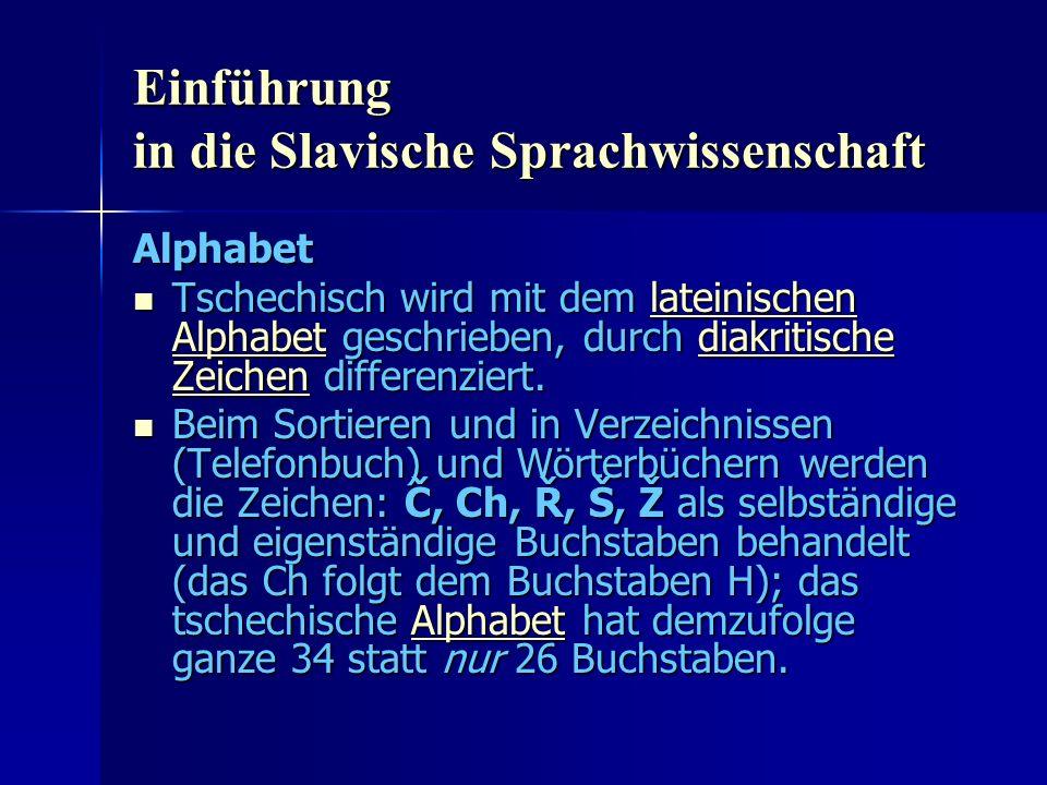 Einführung in die Slavische Sprachwissenschaft Alphabet Tschechisch wird mit dem lateinischen Alphabet geschrieben, durch diakritische Zeichen differenziert.