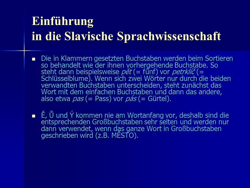 Einführung in die Slavische Sprachwissenschaft Die in Klammern gesetzten Buchstaben werden beim Sortieren so behandelt wie der ihnen vorhergehende Buchstabe.