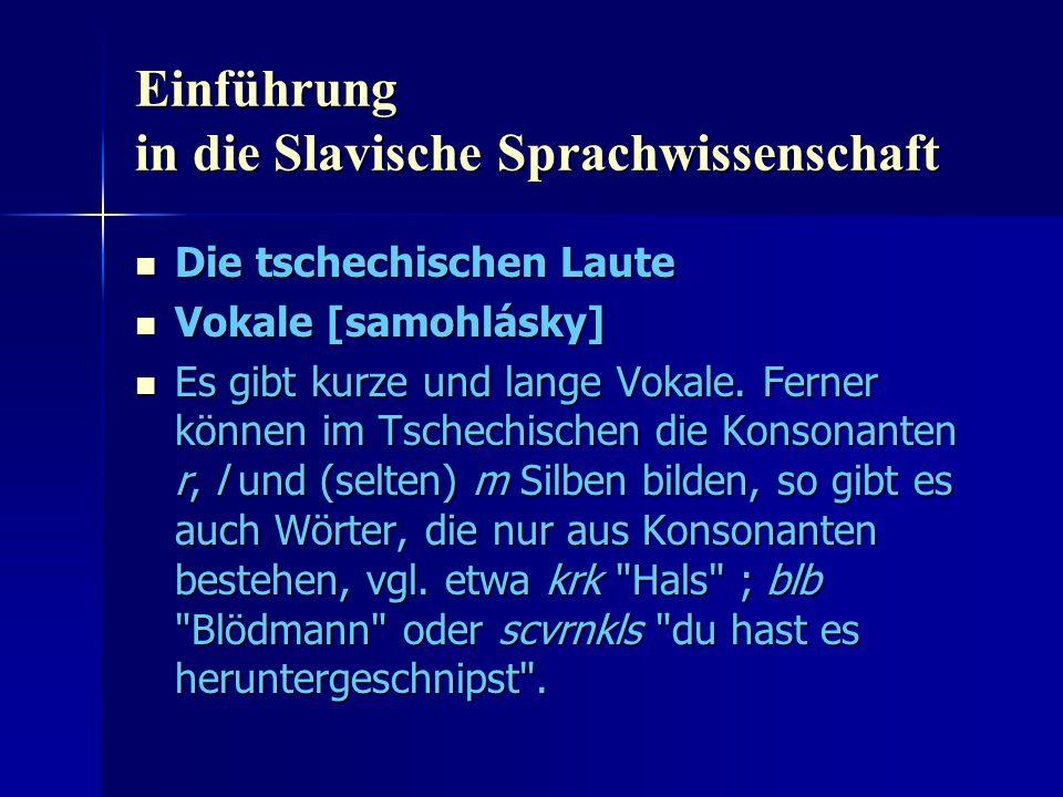 Einführung in die Slavische Sprachwissenschaft Die tschechischen Laute Die tschechischen Laute Vokale [samohlásky] Vokale [samohlásky] Es gibt kurze und lange Vokale.