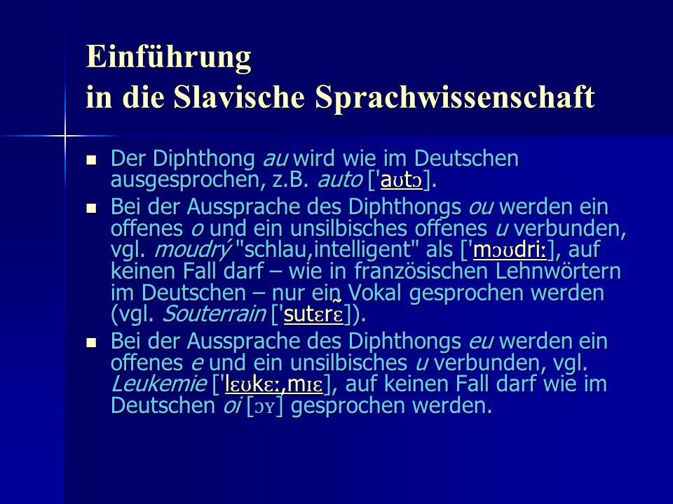 Einführung in die Slavische Sprachwissenschaft Der Diphthong au wird wie im Deutschen ausgesprochen, z.B.