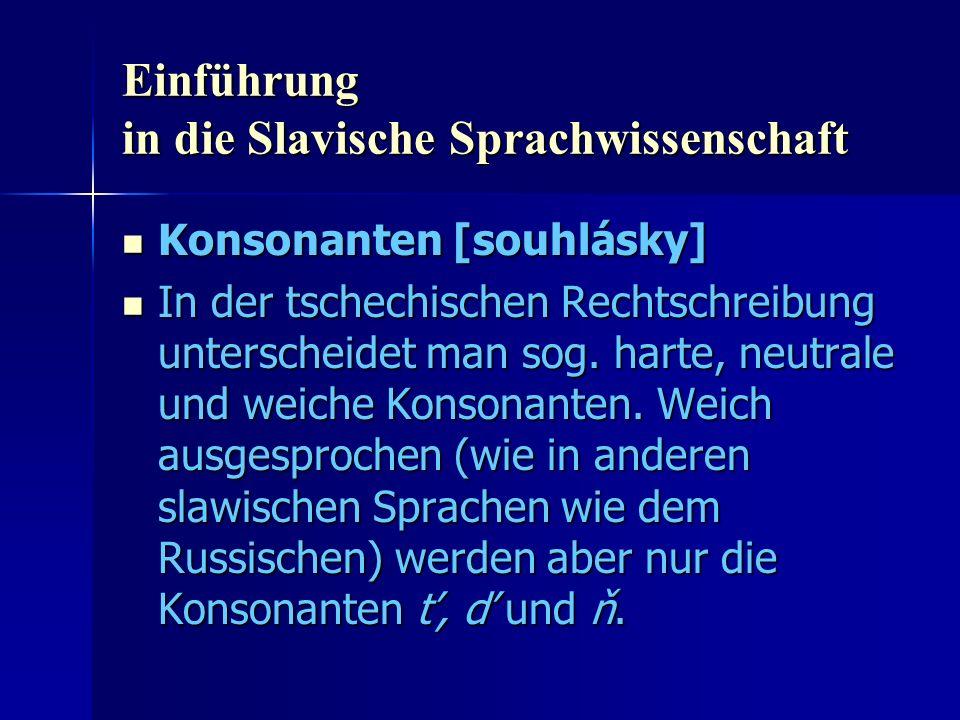 Einführung in die Slavische Sprachwissenschaft Konsonanten [souhlásky] Konsonanten [souhlásky] In der tschechischen Rechtschreibung unterscheidet man sog.