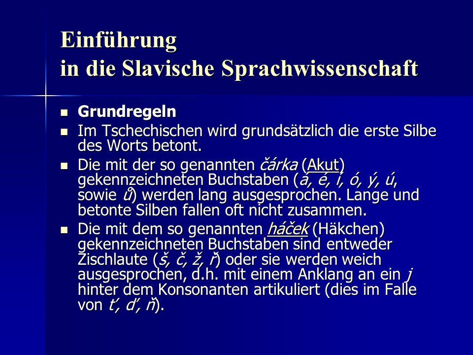 Einführung in die Slavische Sprachwissenschaft Grundregeln Grundregeln Im Tschechischen wird grundsätzlich die erste Silbe des Worts betont.