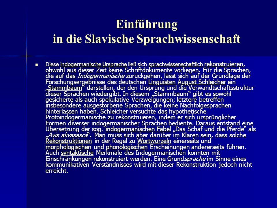 Einführung in die Slavische Sprachwissenschaft Diese indogermanische Ursprache ließ sich sprachwissenschaftlich rekonstruieren, obwohl aus dieser Zeit keine Schriftdokumente vorliegen.