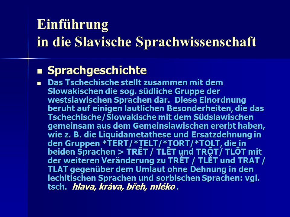 Einführung in die Slavische Sprachwissenschaft Sprachgeschichte Sprachgeschichte Das Tschechische stellt zusammen mit dem Slowakischen die sog.