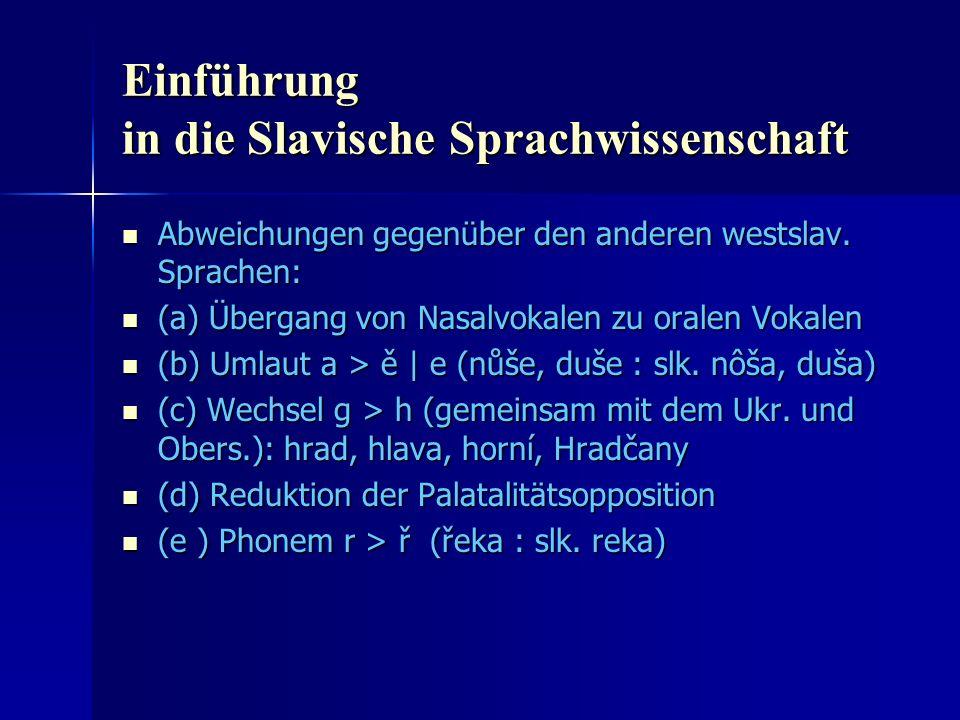 Einführung in die Slavische Sprachwissenschaft Abweichungen gegenüber den anderen westslav.