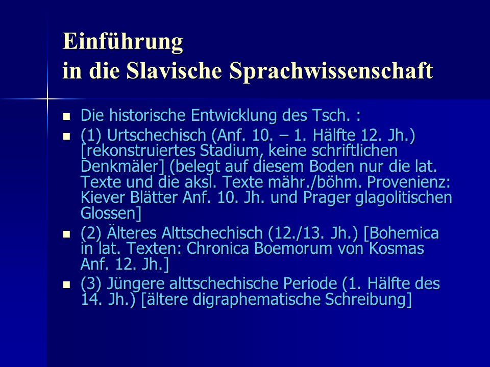 Einführung in die Slavische Sprachwissenschaft Die historische Entwicklung des Tsch.