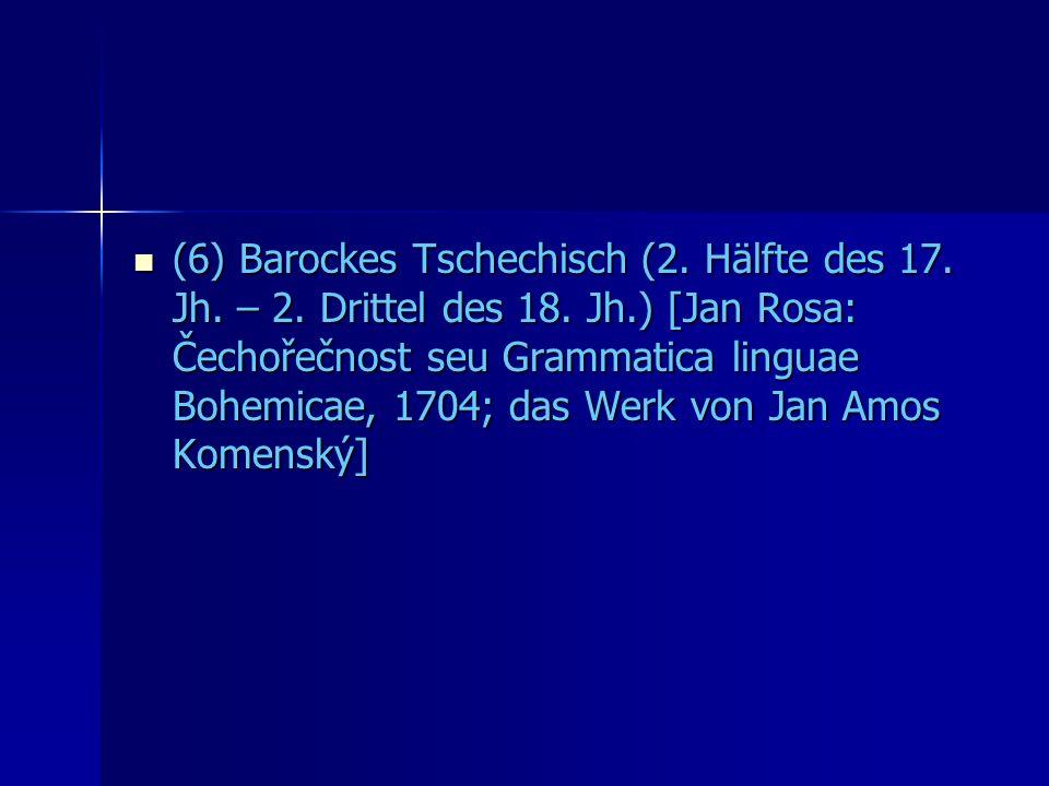 (6) Barockes Tschechisch (2. Hälfte des 17. Jh. – 2.