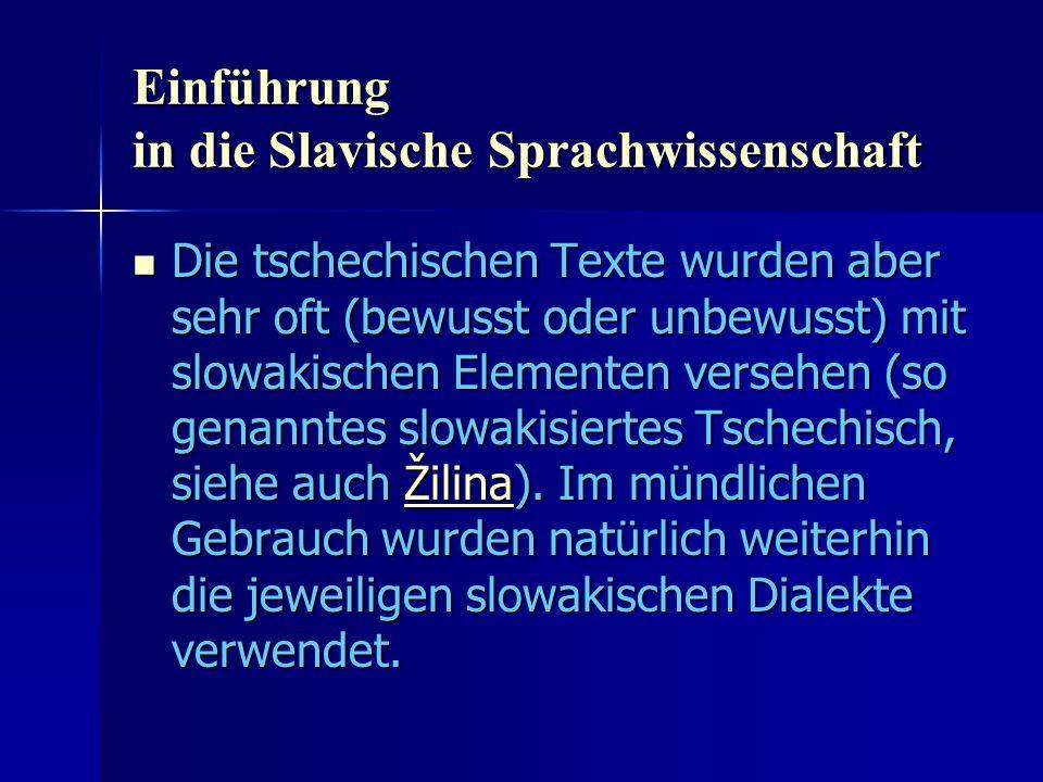 Einführung in die Slavische Sprachwissenschaft Die tschechischen Texte wurden aber sehr oft (bewusst oder unbewusst) mit slowakischen Elementen versehen (so genanntes slowakisiertes Tschechisch, siehe auch Žilina).