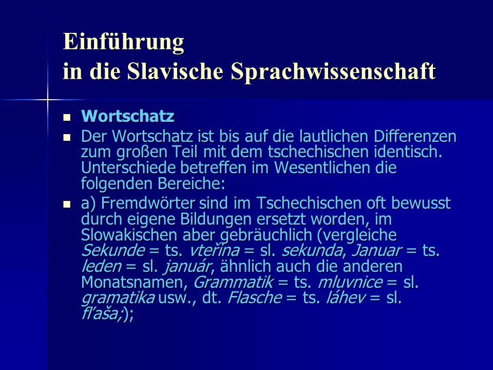 Einführung in die Slavische Sprachwissenschaft Wortschatz Wortschatz Der Wortschatz ist bis auf die lautlichen Differenzen zum großen Teil mit dem tschechischen identisch.