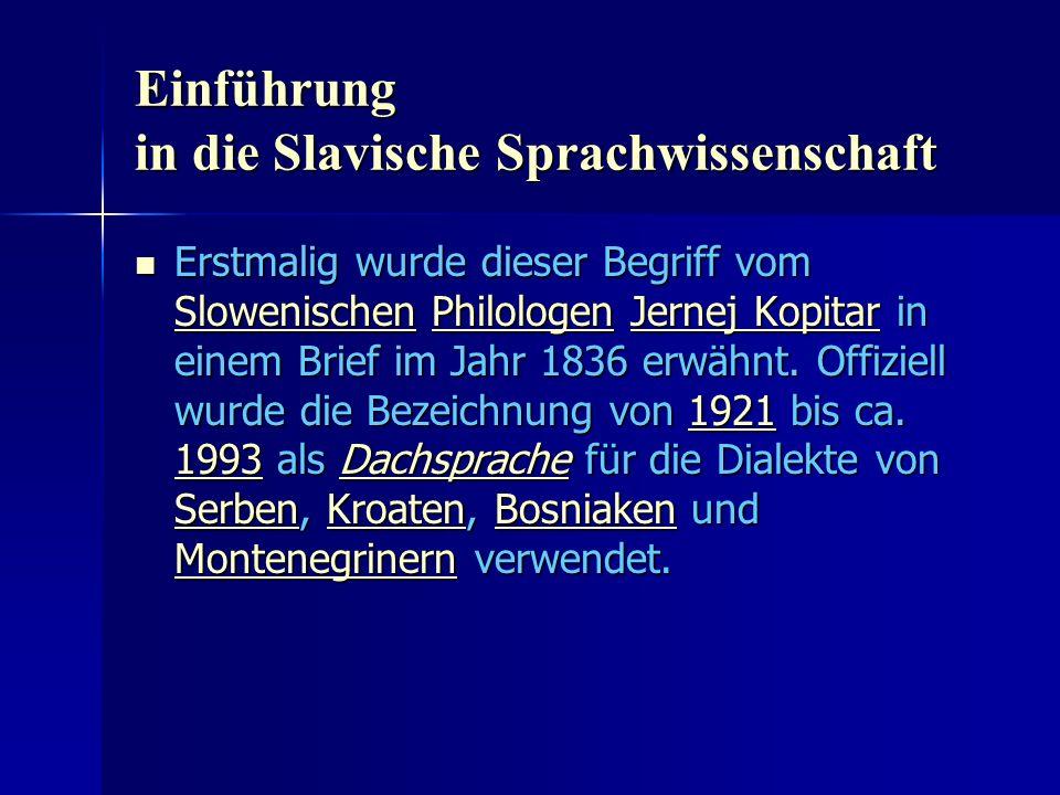 Einführung in die Slavische Sprachwissenschaft Erstmalig wurde dieser Begriff vom Slowenischen Philologen Jernej Kopitar in einem Brief im Jahr 1836 erwähnt.