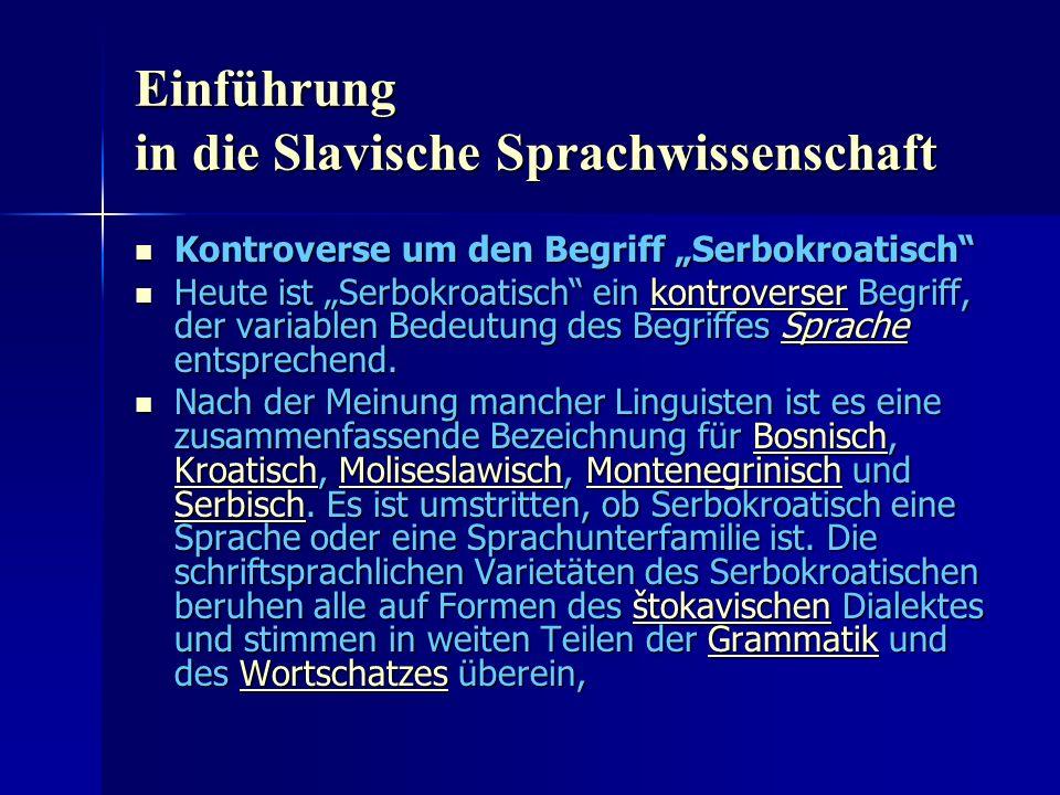 Einführung in die Slavische Sprachwissenschaft Kontroverse um den Begriff Serbokroatisch Kontroverse um den Begriff Serbokroatisch Heute ist Serbokroatisch ein kontroverser Begriff, der variablen Bedeutung des Begriffes Sprache entsprechend.