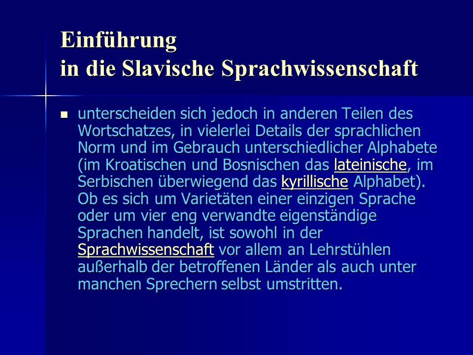 Einführung in die Slavische Sprachwissenschaft unterscheiden sich jedoch in anderen Teilen des Wortschatzes, in vielerlei Details der sprachlichen Norm und im Gebrauch unterschiedlicher Alphabete (im Kroatischen und Bosnischen das lateinische, im Serbischen überwiegend das kyrillische Alphabet).