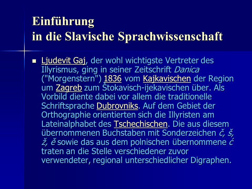 Einführung in die Slavische Sprachwissenschaft Ljudevit Gaj, der wohl wichtigste Vertreter des Illyrismus, ging in seiner Zeitschrift Danica ( Morgenstern ) 1836 vom Kajkavischen der Region um Zagreb zum Štokavisch-ijekavischen über.