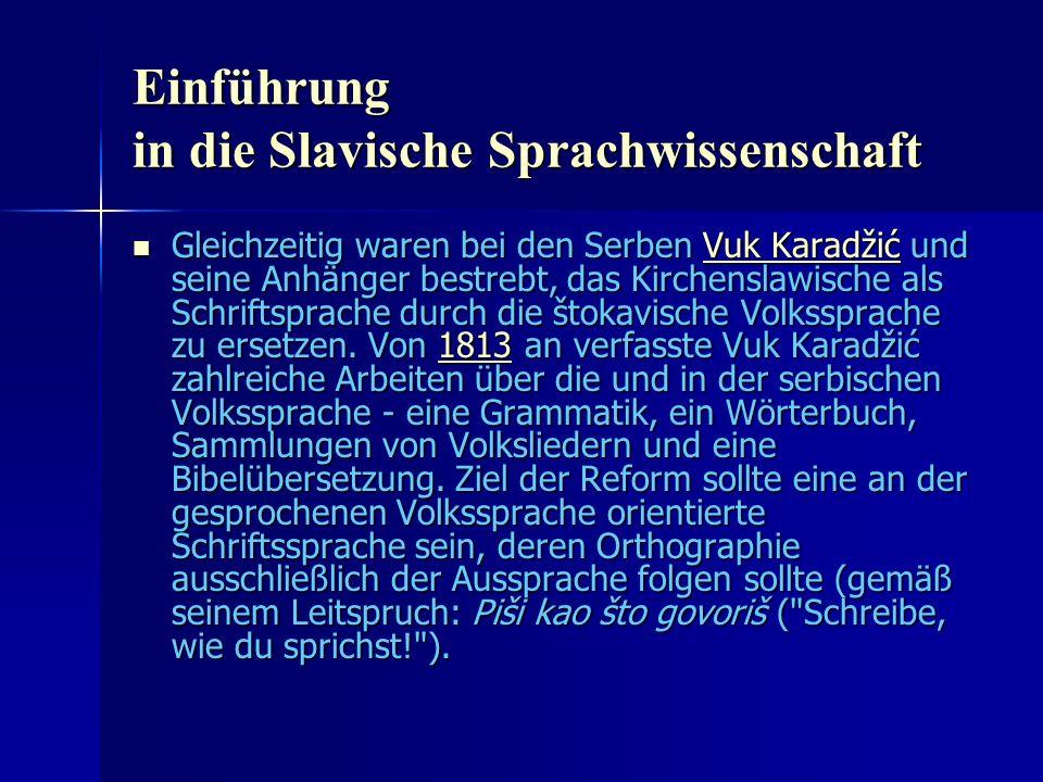 Einführung in die Slavische Sprachwissenschaft Gleichzeitig waren bei den Serben Vuk Karadžić und seine Anhänger bestrebt, das Kirchenslawische als Schriftsprache durch die štokavische Volkssprache zu ersetzen.