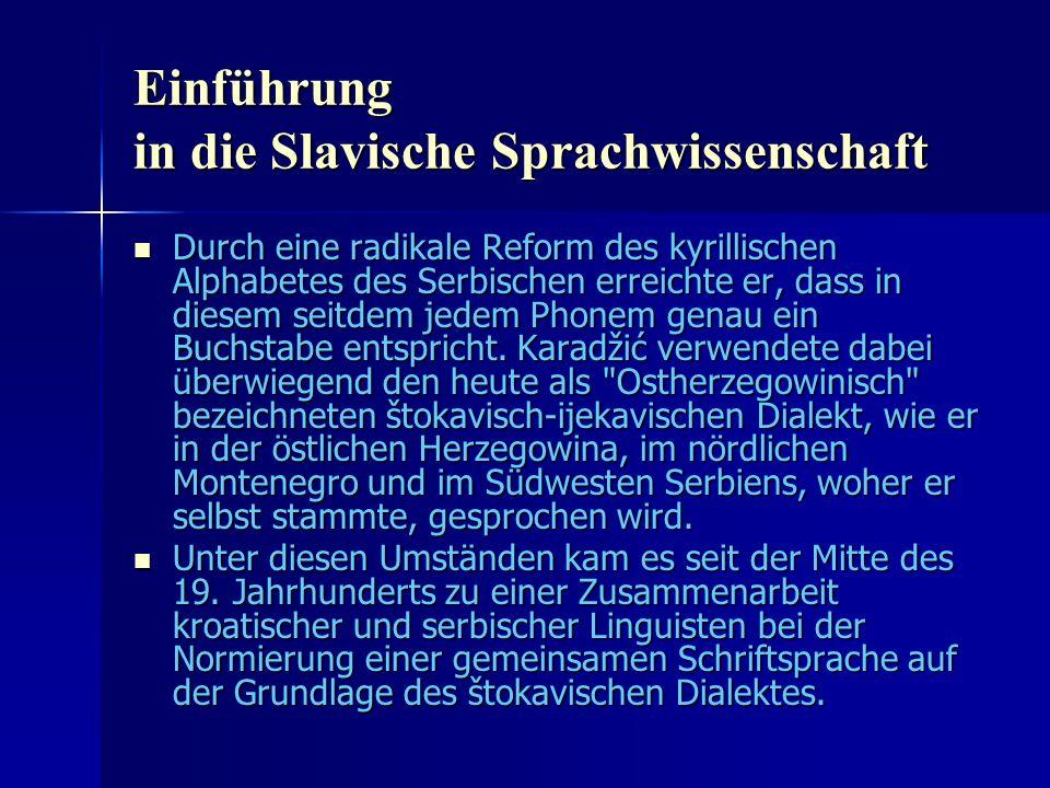 Einführung in die Slavische Sprachwissenschaft Durch eine radikale Reform des kyrillischen Alphabetes des Serbischen erreichte er, dass in diesem seitdem jedem Phonem genau ein Buchstabe entspricht.