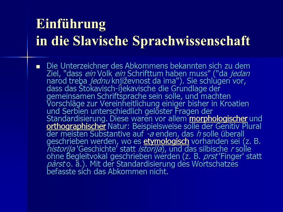 Einführung in die Slavische Sprachwissenschaft Die Unterzeichner des Abkommens bekannten sich zu dem Ziel, dass ein Volk ein Schrifttum haben muss ( da jedan narod treba jednu književnost da ima ).