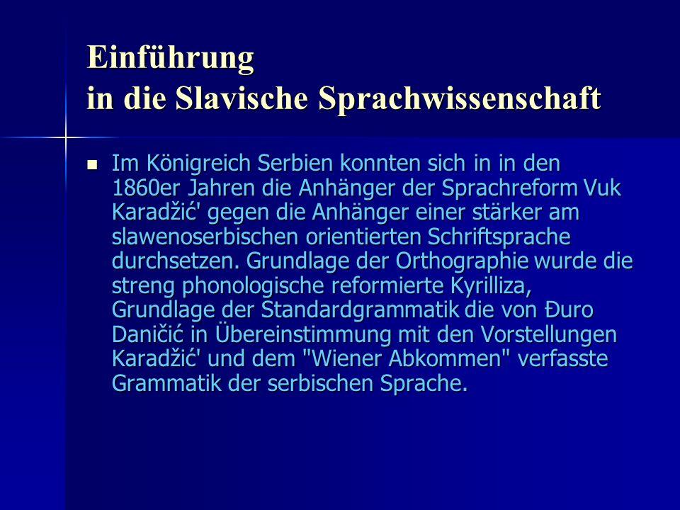 Einführung in die Slavische Sprachwissenschaft Im Königreich Serbien konnten sich in in den 1860er Jahren die Anhänger der Sprachreform Vuk Karadžić gegen die Anhänger einer stärker am slawenoserbischen orientierten Schriftsprache durchsetzen.