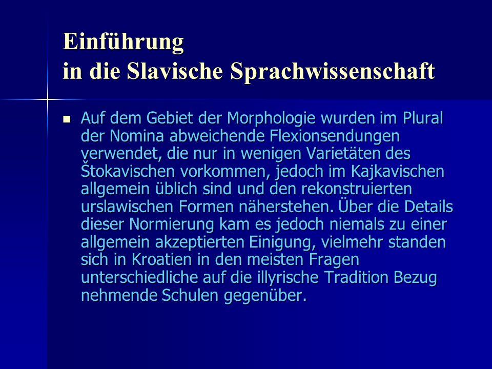 Einführung in die Slavische Sprachwissenschaft Auf dem Gebiet der Morphologie wurden im Plural der Nomina abweichende Flexionsendungen verwendet, die nur in wenigen Varietäten des Štokavischen vorkommen, jedoch im Kajkavischen allgemein üblich sind und den rekonstruierten urslawischen Formen näherstehen.